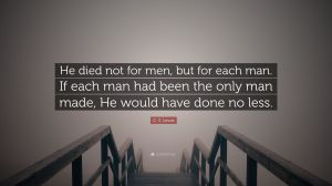 2072209-C-S-Lewis-Quote-He-died-not-for-men-but-for-each-man-If-each-man