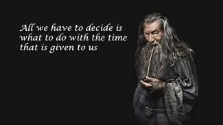 all-we-have-to-decide-is-what-to-do-wiht-the-time-that-is-given-to-us